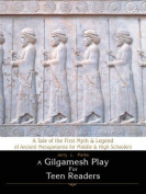A Gilgamesh Play For Teen Readers