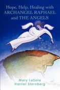 Hope, Help, Healing with ARCHANGEL RAPHAEL and THE ANGELS