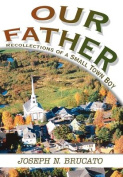 Our Father:Recollections of a Small Town Boy