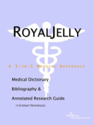 Royal Jelly - A Medical Dictionary, Bibliography, and Annotated Research Guide to Internet References