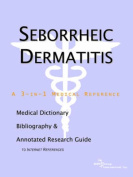 Seborrheic Dermatitis - A Medical Dictionary, Bibliography, and Annotated Research Guide to Internet References