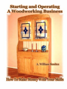 Starting and Operating A Woodworking Business