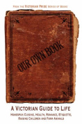Our Own Book - A Victorian Guide to Life