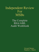 Independent Review for MSBs - The Complete BSA/AML Audit Workbook