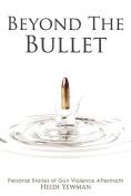 Beyond the Bullet