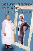 Get a Brain Transplant, It's Not a Diet, It's a Lifestyle Change!