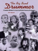 The Big Band Drummer a Complete Workbook for Improving Big Band Drumming Performance