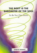 The Body is the Barometer of the Soul So be Your Own Doctor