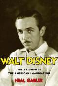 Walt Disney; Triumph of the American Imagination