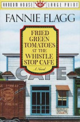 Fried Green Tomatoes at the Whistle Stop Cafe [Large Print]