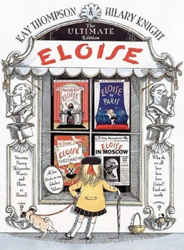 Eloise: The Ultimate Edition by Kay Thompson.