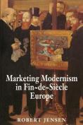 Marketing Modernism in Fin de Siecle Europe