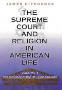 The Supreme Court and Religion in American Life: The Odyssey of the Religion Clauses