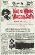 """Not a White Woman Safe"""