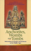 Anchorites, Wombs and Tombs
