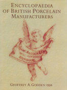 Encyclopedia Of British Porcelain Manufacturers