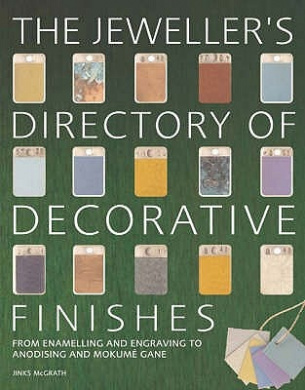 The Jeweller's Directory of Decorative Finishes: From Enamelling and Engraving to Anodising and Mokume Gane
