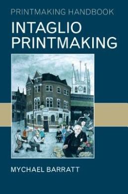 Intaglio Printmaking (Printmaking Handbooks)