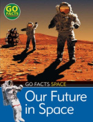 Our Future in Space (Go Facts