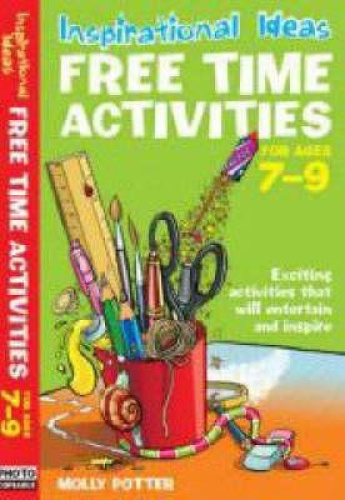 Free Time Activities: For Ages 7-9: For Ages 7-9 (Inspirational Ideas).