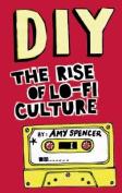 DIY: The Rise of Lo-fi Culture