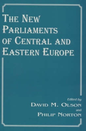 The New Parliaments of Central and Eastern Europe: by Philip Norton.