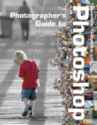 The Photographer's Guide to Photoshop