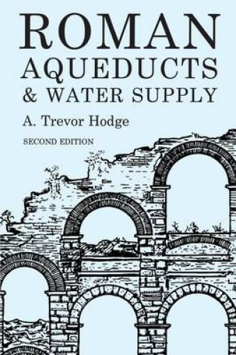 Roman Aqueducts and Water Supply by A.Trevor Hodge.