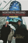 Northern Ireland After the Troubles?