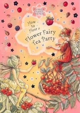 How to Host a Flower Fairy Tea Party (Flower Fairies)