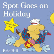 Spot Goes on Holiday (Spot - Original Lift The Flap) [Board book]