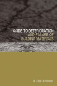 Guide to Deterioration and Failure of Building Materials