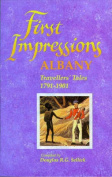 First Impressions Albany Travellers' Tales 1791-1901