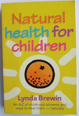 Natural Health for Children: an A-Z of Childhood Ailments and Ways to Treat Them - Naturally