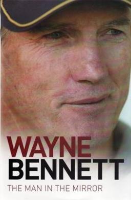 Wayne Bennett: The Man in the Mirror