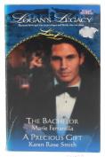 Logan's Legacy Books 5&6/The Bachelor/A Precious Gift