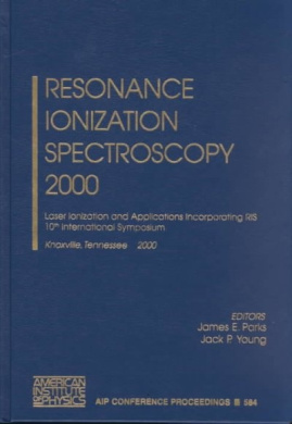 Resonance Ionization Spectroscopy: 2000: Laser Ionization and Applications Incorporating RIS - 10th International Symposium, Knoxville, TN, USA, 8-12 October, 2000 (AIP Conference Proceedings)