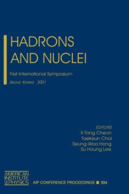 Hadrons and Nuclei: First International Symposium, Seoul, Korea 20-22 February 2001: First International Symposium (AIP Conference Proceedings)