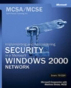Implementing and Administering Security in a Microsoft Windows 2000 Network