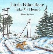 Little Polar Bear Take Me Home! [Board book]