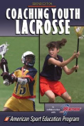 Coaching Youth Lacrosse - 2nd Edition