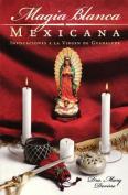 Magia Blanca Mexicana [Spanish]