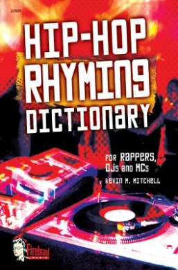 Hip-HOP Rhyming Dictionary: For Rappers, Djs and MCS