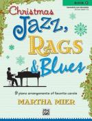 Christmas Jazz, Rags & Blues, Bk 3  : 9 Arrangements of Favorite Carols for Intermediate to Late Intermediate Pianists
