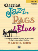 Classical Jazz, Rags & Blues Book 1 Early Intermediate  : 10 Classical Melodies Arranged in Jazz Syles for Early Intermediate Pianists