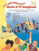 Kid's Guitar Course Movie & TV Songbook 1 & 2  : 13 Fun Arrangements That Make Learning Even Easier!