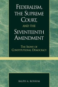 Federalism, the Supereme Court, and the Seventeenth Amendment