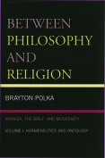 Between Philosophy and Religion: Spinoza, the Bible, and Modernity