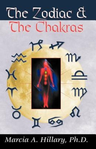 The Zodiac and the Chakras by Marcia, A. Hillary Ph.D..