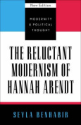 The Reluctant Modernism of Hannah Arendt